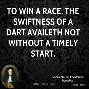 To win a race, the swiftness of a dart availeth not without a timely start.