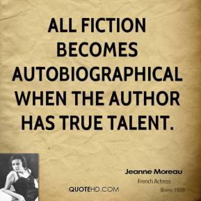All fiction becomes autobiographical when the author has true talent.