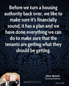 Before we turn a housing authority back over, we like to make sure it's financially sound, it has a plan and we have done everything we can do to make sure that the tenants are getting what they should be getting.