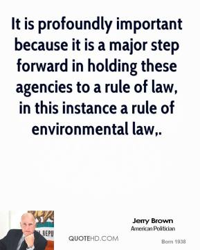 It is profoundly important because it is a major step forward in holding these agencies to a rule of law, in this instance a rule of environmental law.