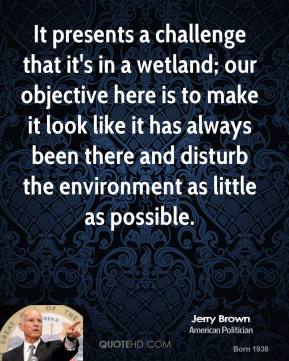 It presents a challenge that it's in a wetland; our objective here is to make it look like it has always been there and disturb the environment as little as possible.