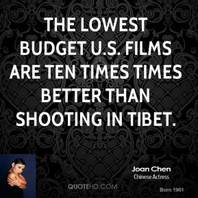 The lowest budget U.S. films are ten times times better than shooting in Tibet.