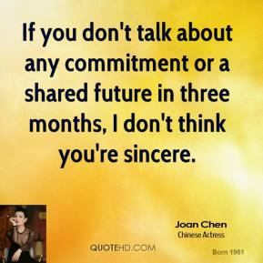 If you don't talk about any commitment or a shared future in three months, I don't think you're sincere.
