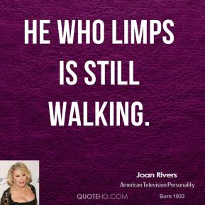 He who limps is still walking.
