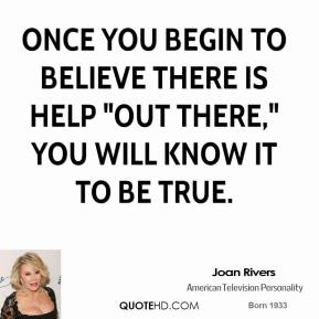 "Once you begin to believe there is help ""out there,"" you will know it to be true."