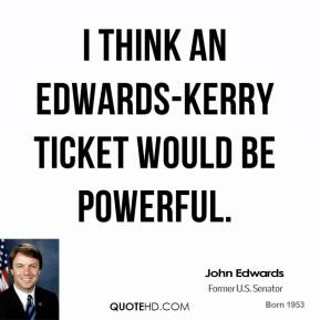 I think an Edwards-Kerry ticket would be powerful.