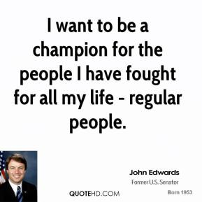 I want to be a champion for the people I have fought for all my life - regular people.