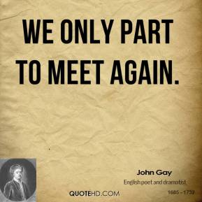 John Gay - We only part to meet again.