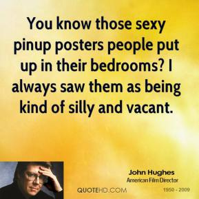 You know those sexy pinup posters people put up in their bedrooms? I always saw them as being kind of silly and vacant.