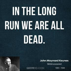 In the long run we are all dead.