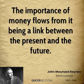 The importance of money flows from it being a link between the present and the future.