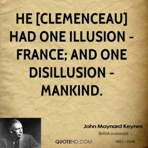 He [Clemenceau] had one illusion - France; and one disillusion - mankind.
