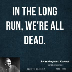 In the long run, we're all dead.