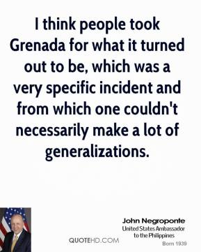 I think people took Grenada for what it turned out to be, which was a very specific incident and from which one couldn't necessarily make a lot of generalizations.