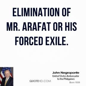 elimination of Mr. Arafat or his forced exile.