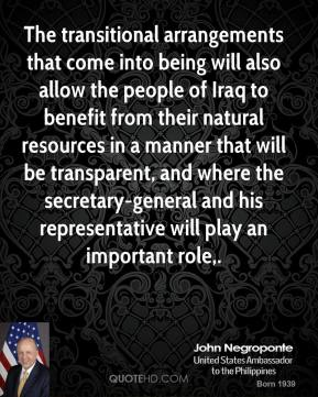 The transitional arrangements that come into being will also allow the people of Iraq to benefit from their natural resources in a manner that will be transparent, and where the secretary-general and his representative will play an important role.