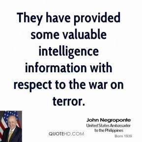 They have provided some valuable intelligence information with respect to the war on terror.