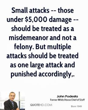 Small attacks -- those under $5,000 damage -- should be treated as a misdemeanor and not a felony. But multiple attacks should be treated as one large attack and punished accordingly.