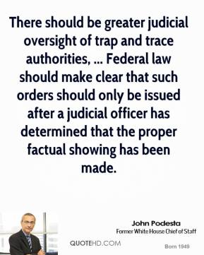 There should be greater judicial oversight of trap and trace authorities, ... Federal law should make clear that such orders should only be issued after a judicial officer has determined that the proper factual showing has been made.