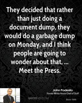 They decided that rather than just doing a document dump, they would do a garbage dump on Monday, and I think people are going to wonder about that, ... Meet the Press.