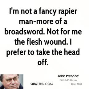 I'm not a fancy rapier man-more of a broadsword. Not for me the flesh wound. I prefer to take the head off.