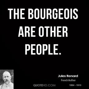 The bourgeois are other people.