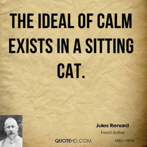Jules Renard - The ideal of calm exists in a sitting cat.