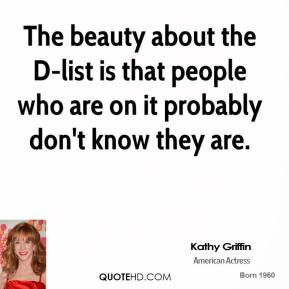 The beauty about the D-list is that people who are on it probably don't know they are.