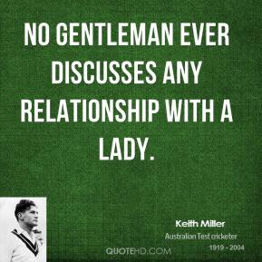 No gentleman ever discusses any relationship with a lady.