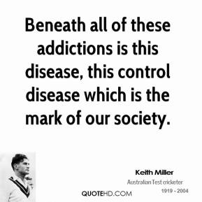 Beneath all of these addictions is this disease, this control disease which is the mark of our society.