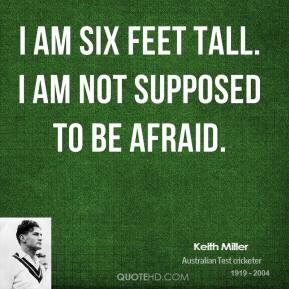 I am six feet tall. I am not supposed to be afraid.