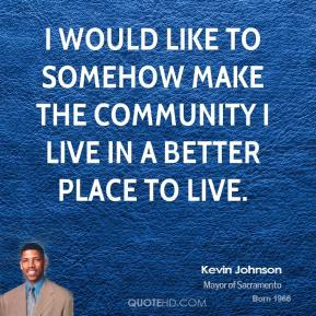 I would like to somehow make the community I live in a better place to live.