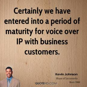 Kevin Johnson  - Certainly we have entered into a period of maturity for voice over IP with business customers.
