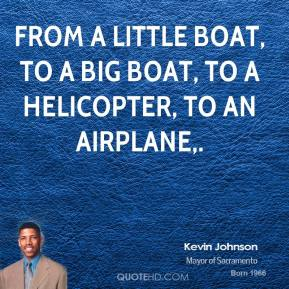 From a little boat, to a big boat, to a helicopter, to an airplane.