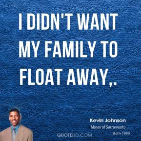 I didn't want my family to float away.