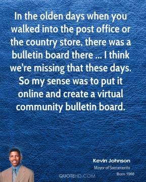 Kevin Johnson  - In the olden days when you walked into the post office or the country store, there was a bulletin board there ... I think we're missing that these days. So my sense was to put it online and create a virtual community bulletin board.