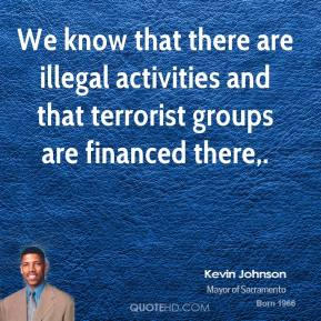 We know that there are illegal activities and that terrorist groups are financed there.