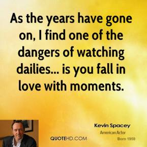As the years have gone on, I find one of the dangers of watching dailies... is you fall in love with moments.