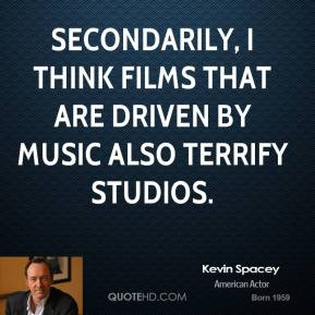 Secondarily, I think films that are driven by music also terrify studios.