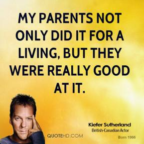 My parents not only did it for a living, but they were really good at it.