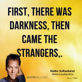 Kiefer Sutherland  - First, there was darkness, then came the Strangers.