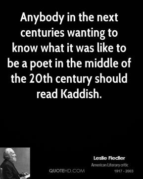 Anybody in the next centuries wanting to know what it was like to be a poet in the middle of the 20th century should read Kaddish.