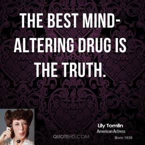 The best mind-altering drug is the truth.