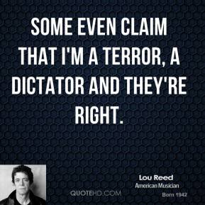Lou Reed - Some even claim that I'm a terror, a dictator and they're right.