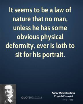 It seems to be a law of nature that no man, unless he has some obvious physical deformity, ever is loth to sit for his portrait.