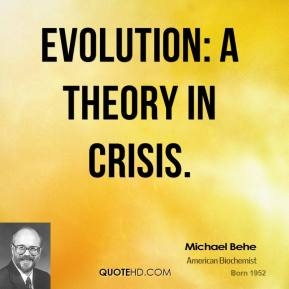 Michael Behe  - Evolution: A Theory in Crisis.