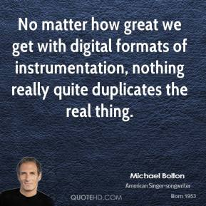 No matter how great we get with digital formats of instrumentation, nothing really quite duplicates the real thing.