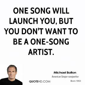 One song will launch you, but you don't want to be a one-song artist.