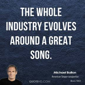 The whole industry evolves around a great song.