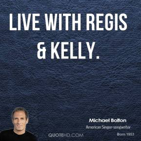 Live with Regis & Kelly.